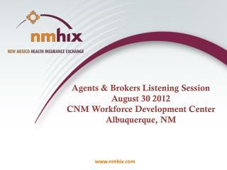 Agents & Brokers Listening Session August 30 2012 CNM Workforce Development Center Albuquerque, NM