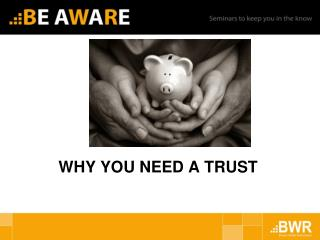 WHY YOU NEED A TRUST