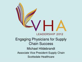 Engaging Physicians for Supply Chain Success Michael Hildebrandt Associate Vice President-Supply Chain Scottsdale Healt