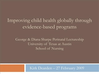 Improving child health globally through evidence-based programs  George  Diana Sharpe Perinatal Lectureship University o