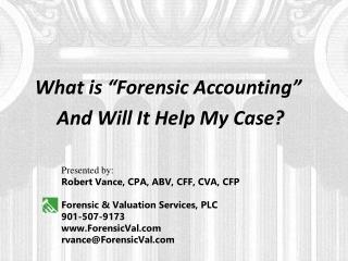 "What is ""Forensic Accounting""  And Will It Help My Case?"