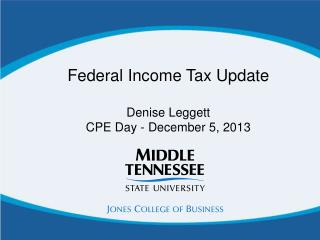 Federal Income Tax Update Denise Leggett CPE Day - December 5, 2013