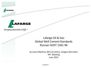 Lafarge Oil & Gas  Global Well Cement Standards Russian GOST 1581-96 by Larisa Markina, Bill Carruthers, Gregory Bernst