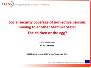 Social security coverage of non-active persons moving to another Member State: The chicken or the egg? F. Van Overmeire