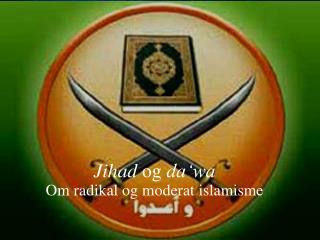 Jihad og da wa Om radikal og moderat islamisme
