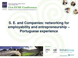 S. E. and Companies: networking for  employability and entrepreneurship  – Portuguese  experience