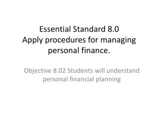 Essential Standard 8.0 Apply procedures for managing personal finance.