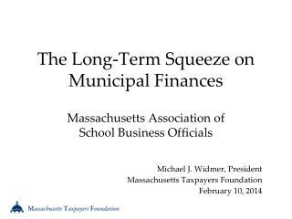The Long-Term Squeeze on Municipal Finances Massachusetts Association of  School Business Officials