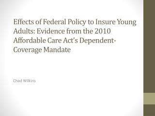 Effects of Federal Policy to Insure Young Adults: Evidence from the 2010 Affordable Care Act's Dependent-Coverage  Mand