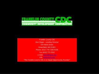 Franklin County CDC Alan Singer - Lending Director 324 Wells Street Greenfield, MA 01301 Phone: (413) 774-7204 #105 Fax