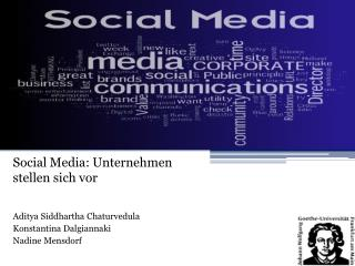 Social Media:  Unternehmen stellen sich vor Aditya  Siddhartha  Chaturvedula Konstantina Dalgiannaki Nadine  Mensdorf