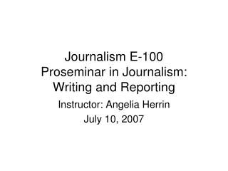 Journalism E-100 Proseminar in Journalism: Writing and Reporting