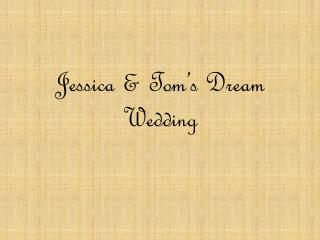 Jessica & Tom's Dream Wedding