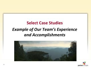Select Case Studies Example of Our Team's Experience  and Accomplishments