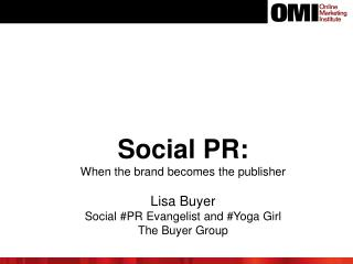 Social PR: When the brand becomes the publisher Lisa Buyer Social #PR Evangelist and #Yoga Girl The Buyer Group