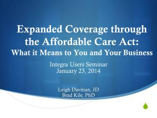 Expanded  Coverage through the Affordable Care Act:  What  it Means to You and Your  Business