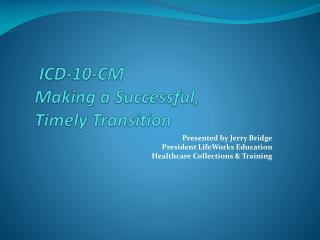 ICD-10-CM Making a Successful,  Timely Transition