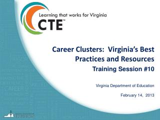 Career Clusters:  Virginia's Best Practices and Resources Training Session #10 Virginia Department of Education Februar