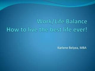 Work/Life Balance How to live the best life ever!