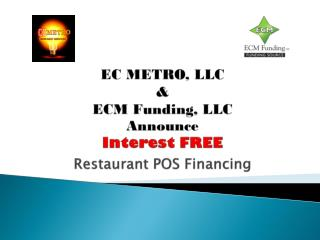 EC METRO, LLC & ECM Funding, LLC Announce Interest FREE Restaurant POS Financing