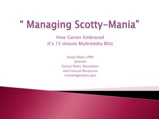 """ Managing Scotty-Mania"""