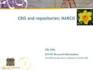 CRIS and Repositories: - NARCIS Elly Dijk