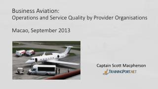 Business Aviation: Operations  and Service Quality by Provider  Organisations Macao, September 2013