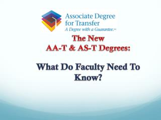 The New  AA- T &  AS-T Degrees : What Do  Faculty  Need To  Know?