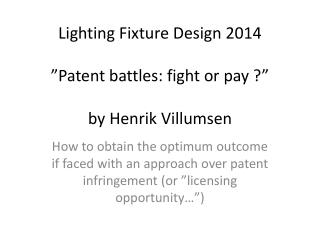 "Lighting Fixture Design 2014 ""Patent battles: fight or pay ?"" by Henrik Villumsen"