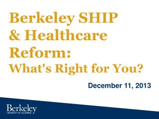 Berkeley SHIP  & Healthcare Reform:  What's Right for You?�