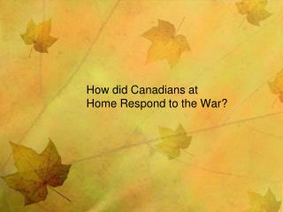 How did Canadians at Home Respond to the War?