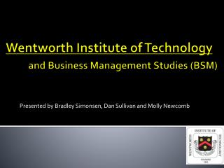 Wentworth Institute of Technology  and Business Management Studies (BSM)