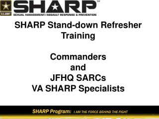 SHARP Stand-down Refresher Training Commanders and JFHQ SARCs VA SHARP Specialists