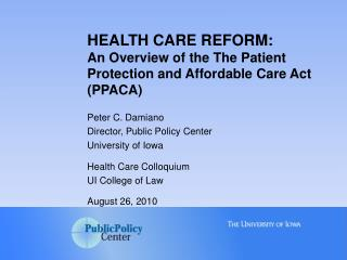 HEALTH CARE REFORM:   An Overview of the The Patient Protection and Affordable Care Act (PPACA)