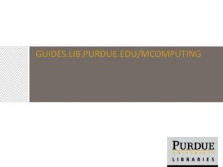 Guides.lib.Purdue.edu/ mcomputing