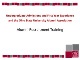Undergraduate Admissions and First Year  Experience a nd the Ohio State University Alumni Association Alumni Recruitmen