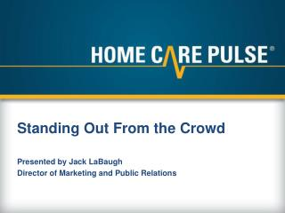 Presented by Jack  LaBaugh Director of Marketing and Public Relations