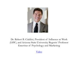 Dr. Robert B.  Cialdini , President of  Influence at Work ( IAW),  and Arizona  State University Regents' Professor Eme