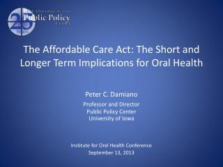 The  Affordable Care Act: The Short and Longer Term Implications for Oral Health
