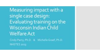 Measuring impact with a single case design: Evaluating training on the Wisconsin Indian Child Welfare Act