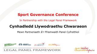 Sport Governance Conference In Partnership with the Legal Panel Framework Cynhadledd Llywodraethu Chwaraeon Mewn Partne
