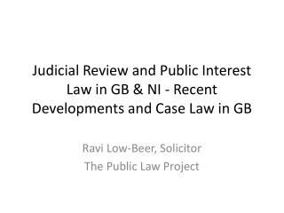 Judicial Review and Public Interest Law in GB & NI - Recent Developments and Case Law in GB