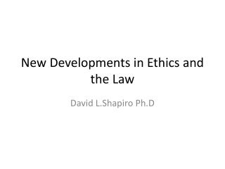 New Developments in Ethics and the Law