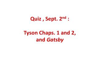 Quiz  , Sept. 2 nd  : Tyson Chaps. 1 and 2,  and  Gatsby