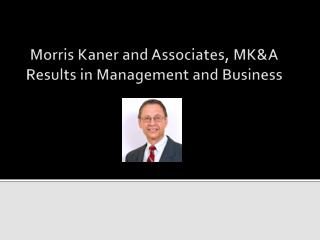 Morris  Kaner  and Associates, MK&A   Results in Management and Business