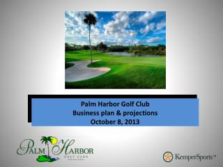 Palm Harbor Golf Club Business plan & projections October 8, 2013