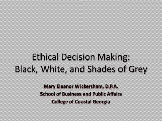 Ethical Decision Making:   Black, White, and Shades of Grey