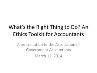 What�s the Right Thing to Do? An Ethics Toolkit for Accountants
