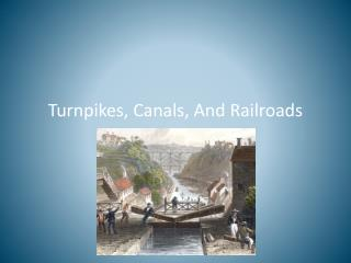 Turnpikes, Canals, And Railroads