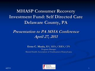 MHASP Consumer Recovery Investment Fund: Self Directed Care Delaware County, PA Presentation to PA MHA Conference April